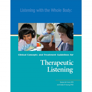 Listening with the Whole Body: Clinical Concepts and Treatment Guidelines for Listening with the Whole Body