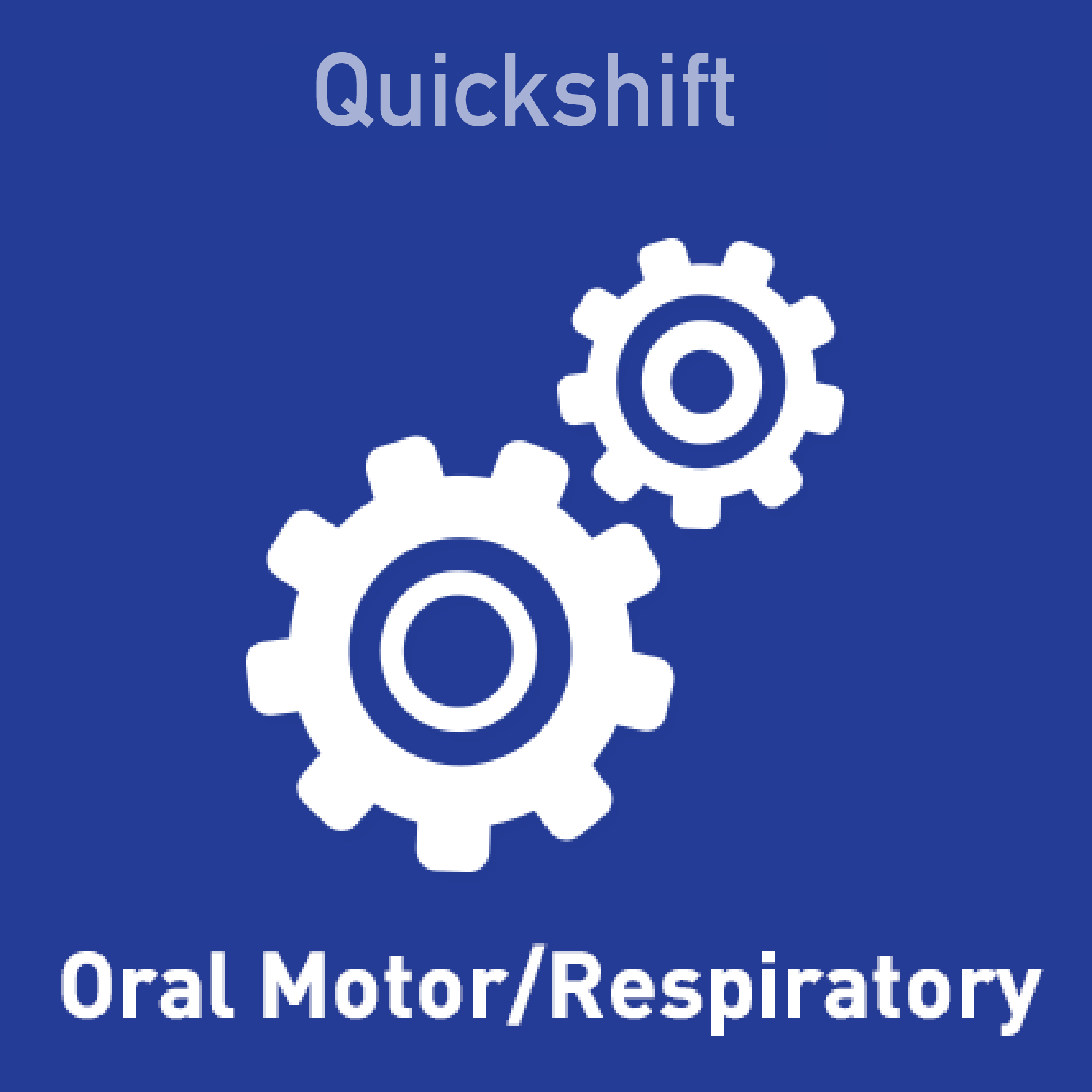 Quickshift - Oral Motor/Respiration